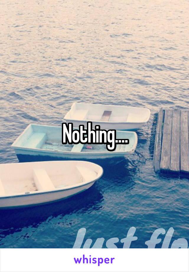 Nothing....
