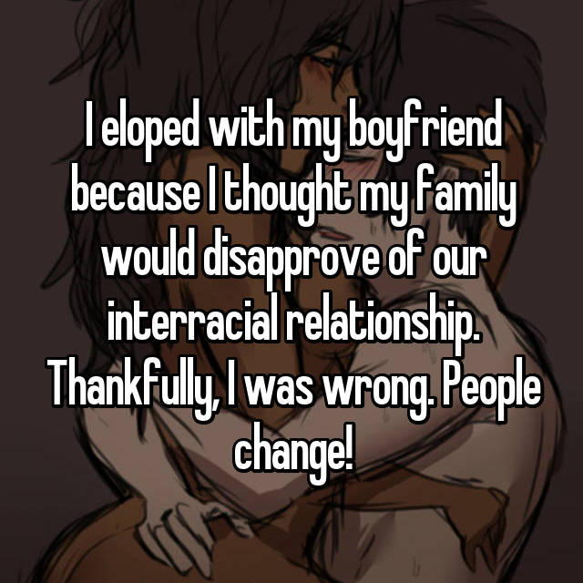 I eloped with my boyfriend because I thought my family would disapprove of our interracial relationship. Thankfully, I was wrong. People change!