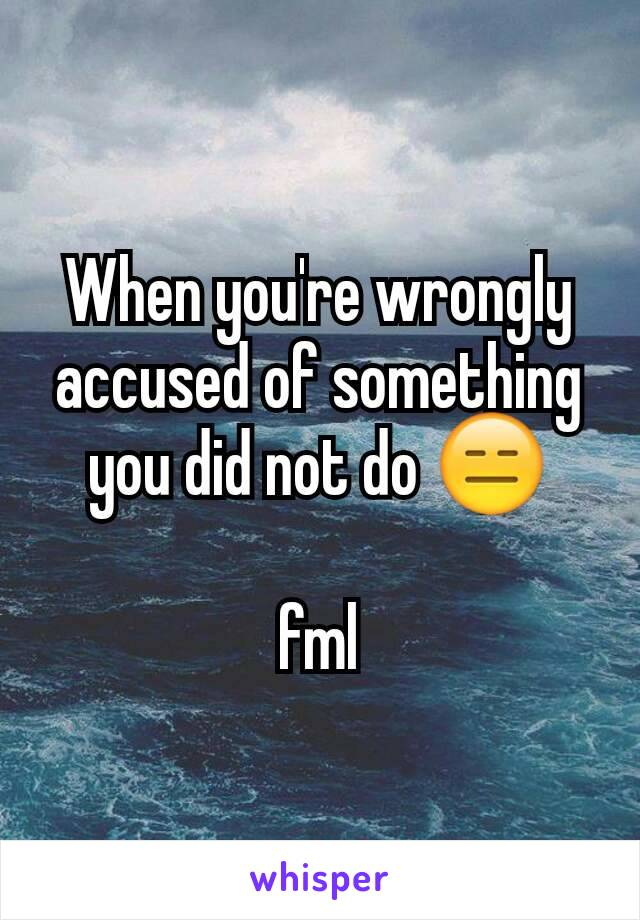 What To Do If You Are Wrongly Accused