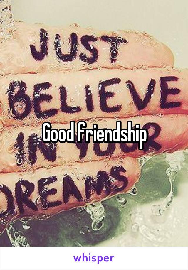 Good friendship