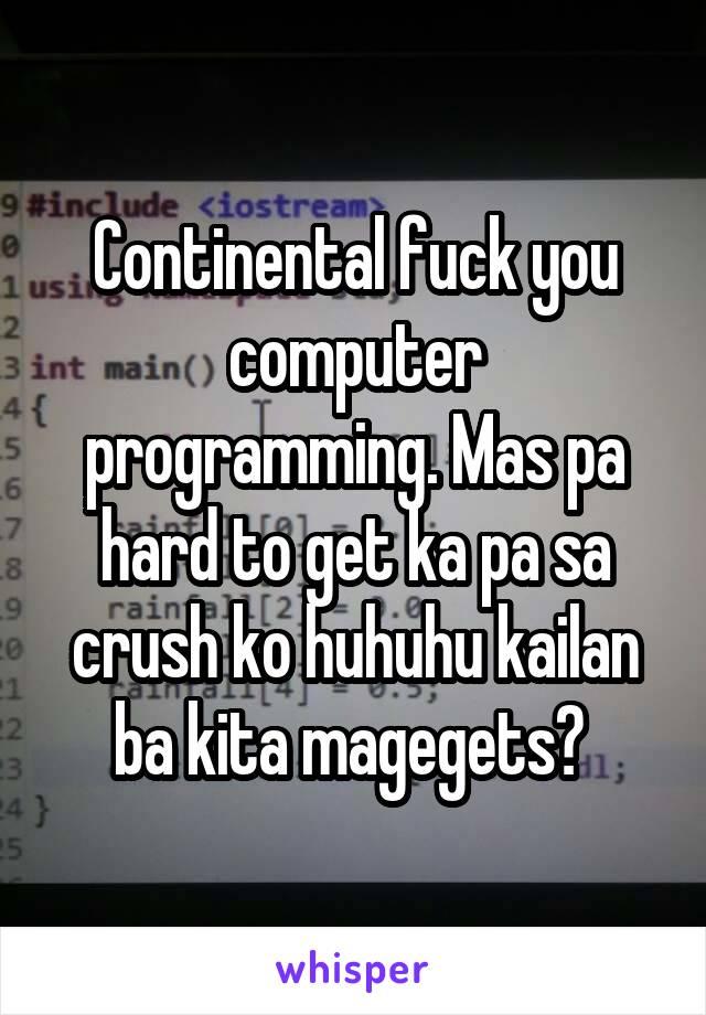 Continental fuck you computer programming. Mas pa hard to get ka pa sa crush ko huhuhu kailan ba kita magegets?