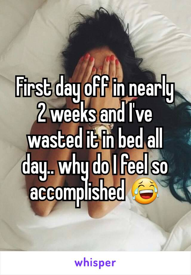 First day off in nearly 2 weeks and I've wasted it in bed all day.. why do I feel so accomplished 😂