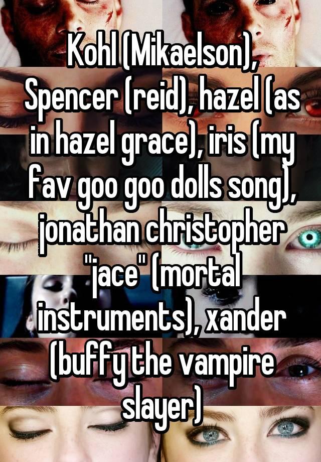 Kohl Mikaelson Spencer Reid Hazel As In Hazel Grace Iris