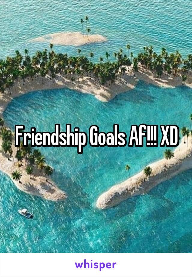 Friendship Goals Af!!! XD
