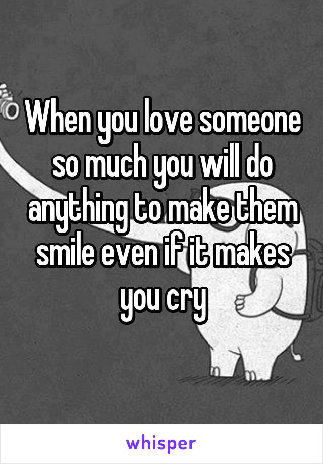 when you love someone so much it makes you cry