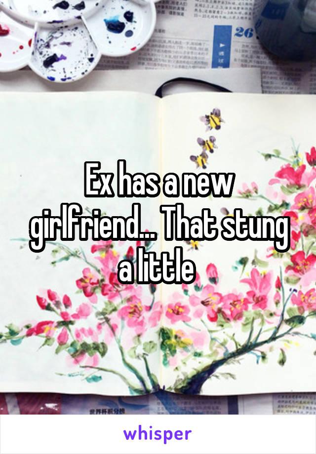 Ex has a new girlfriend... That stung a little