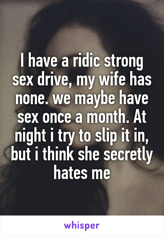 My wife hates having sex with me