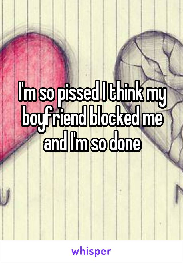 my boyfriend blocked me on everything