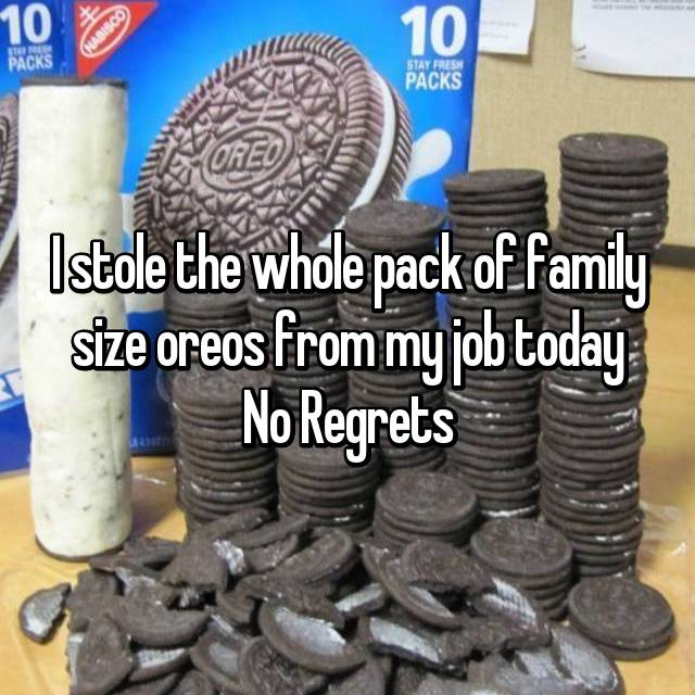 I stole the whole pack of family size oreos from my job today No Regrets
