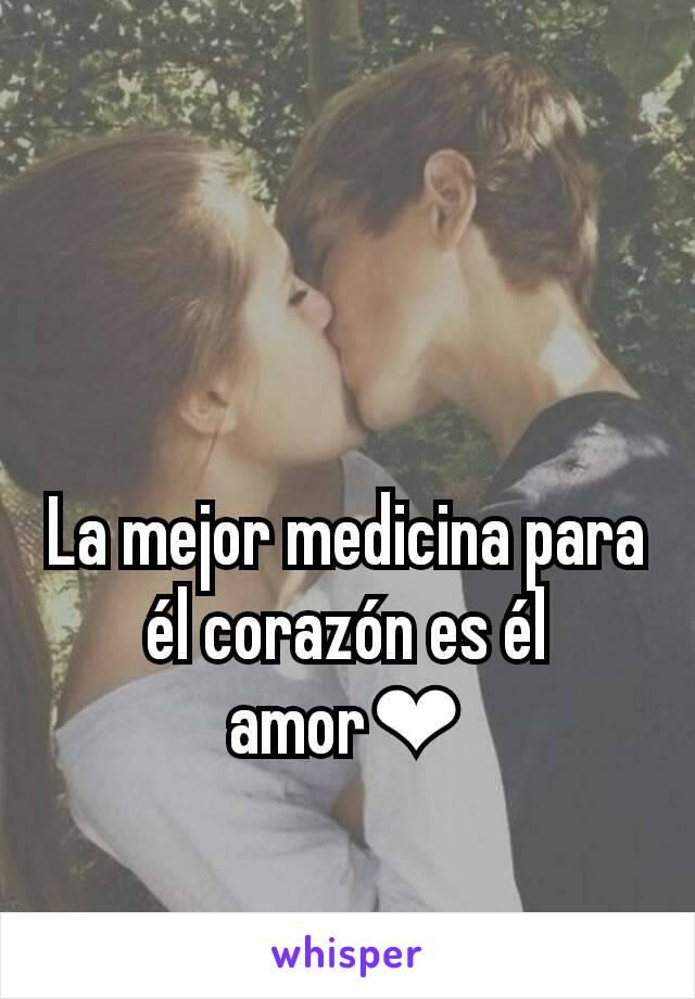 La mejor medicina para él corazón es él amor❤