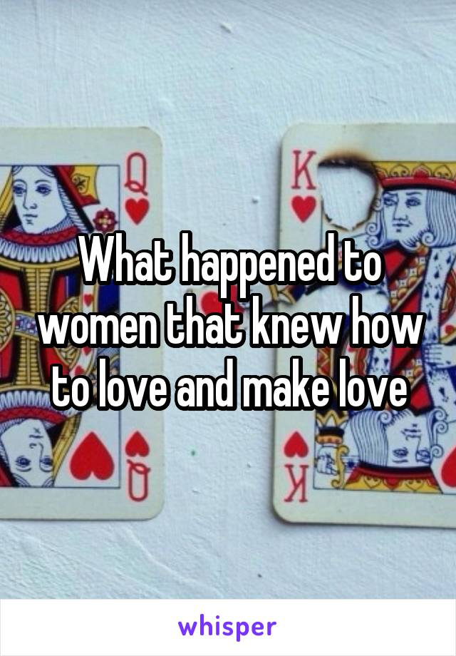 What happened to women that knew how to love and make love