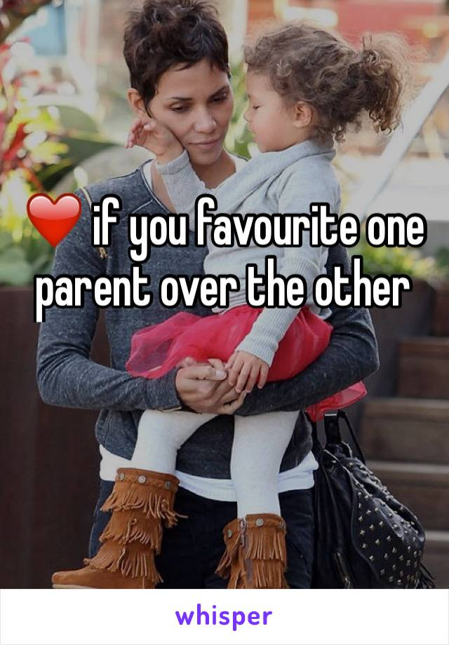 ❤️ if you favourite one parent over the other