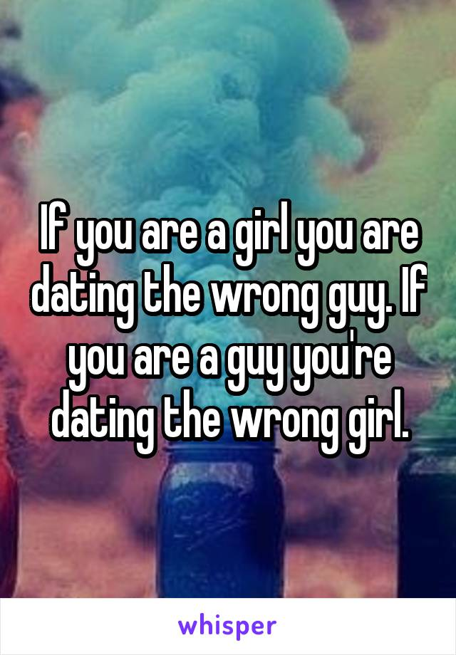 how to know youre dating the wrong guy