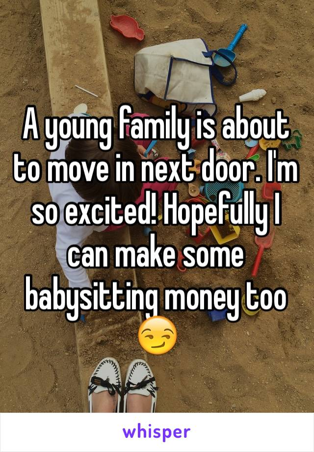 A young family is about to move in next door. I'm so excited! Hopefully I can make some babysitting money too 😏