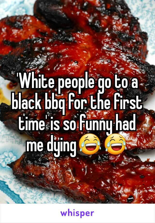'White people go to a black bbq for the first time' is so funny had me dying😂😂