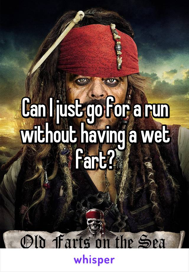 Can I just go for a run without having a wet fart?