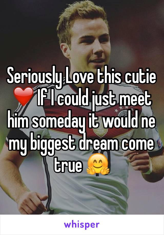 Seriously Love this cutie ❤️ If I could just meet him someday it would ne my biggest dream come true 🤗