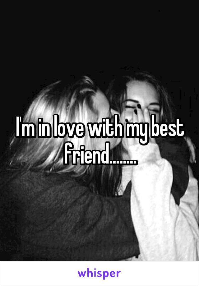 I'm in love with my best friend........