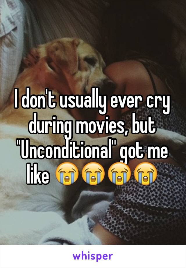"""I don't usually ever cry during movies, but """"Unconditional"""" got me like 😭😭😭😭"""