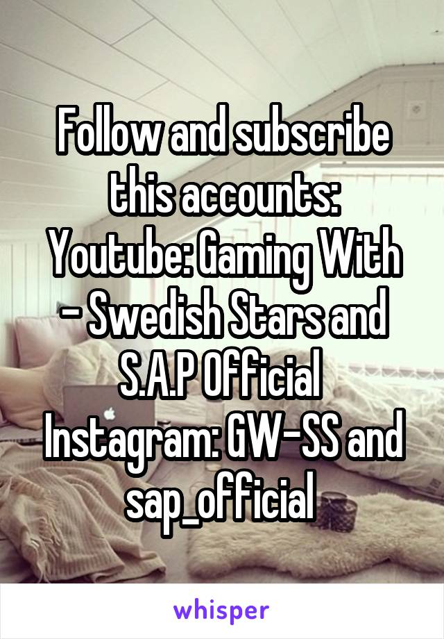 Follow and subscribe this accounts: Youtube: Gaming With - Swedish Stars and S.A.P Official  Instagram: GW-SS and sap_official