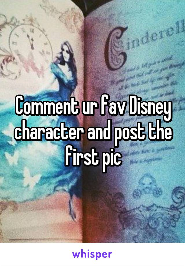 Comment ur fav Disney character and post the first pic