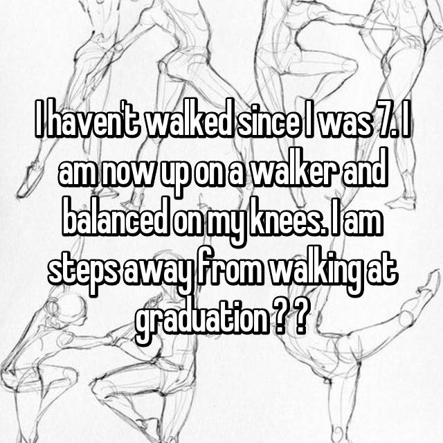 I haven't walked since I was 7. I am now up on a walker and balanced on my knees. I am steps away from walking at graduation ❤ ♿