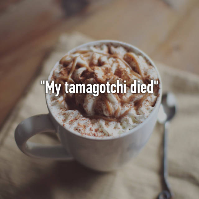 """My tamagotchi died"" 💔"