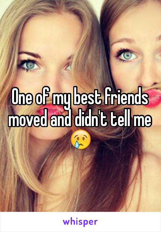 One of my best friends moved and didn't tell me 😢