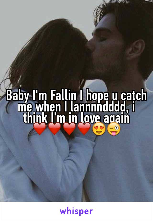 Baby I'm Fallin I hope u catch me when I lannnndddd, i think I'm in love again ❤️❤️❤️❤️😍😜