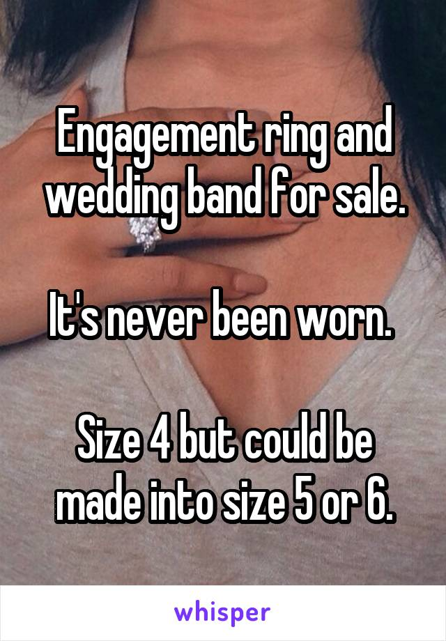 Engagement ring and wedding band for sale.  It's never been worn.   Size 4 but could be made into size 5 or 6.