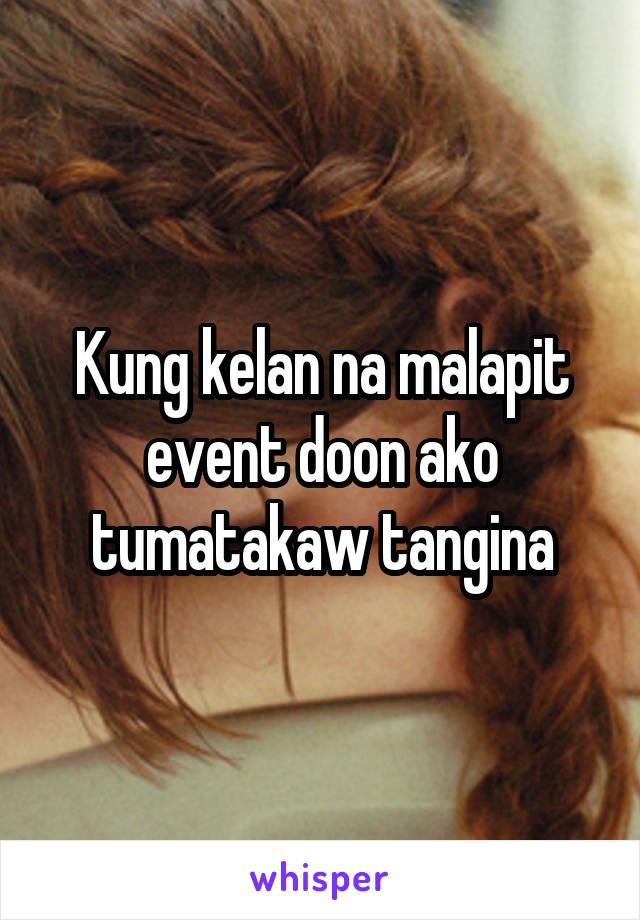 Kung kelan na malapit event doon ako tumatakaw tangina