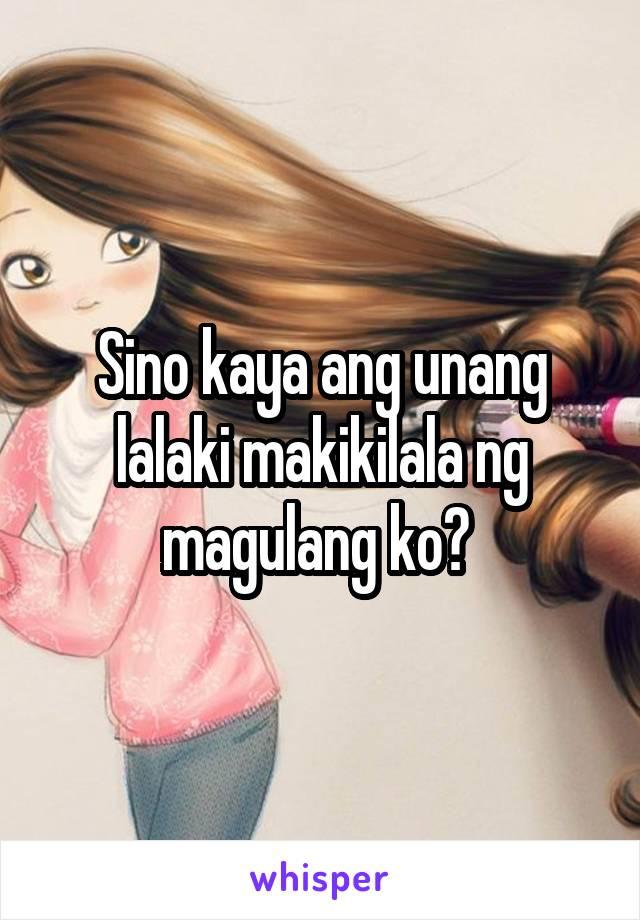 Sino kaya ang unang lalaki makikilala ng magulang ko?