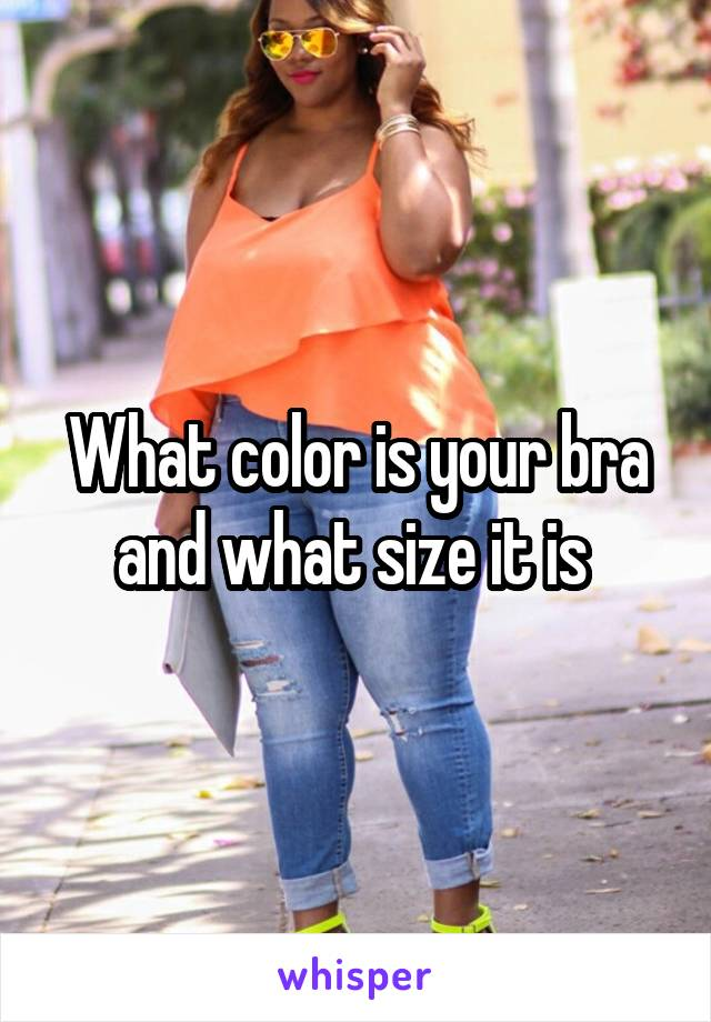 What color is your bra and what size it is