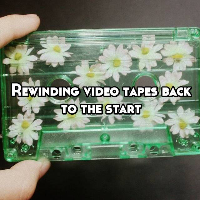 Rewinding video tapes back to the start