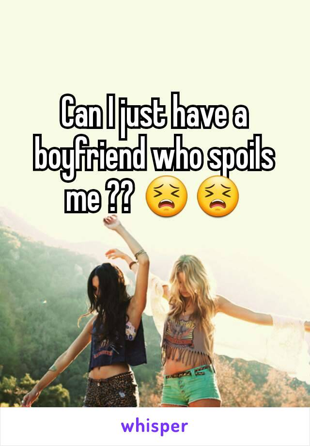 Can I just have a boyfriend who spoils me ?? 😣😣
