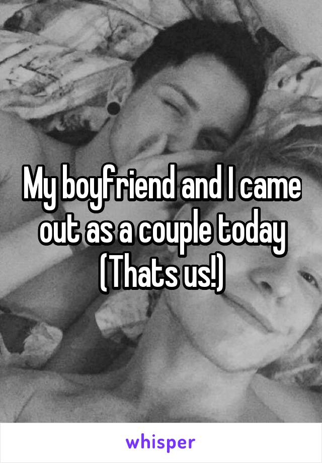 My boyfriend and I came out as a couple today (Thats us!)