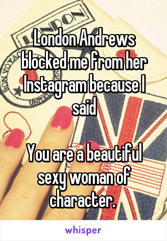 London Andrews Blocked Me From Her Instagram Because I Said You Are A Beautiful Sexy Woman Achieved great success in social networks in the above privacy on instagram and facebook. whisper