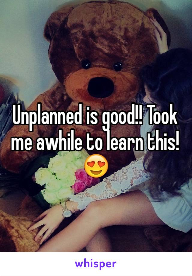 Unplanned is good!! Took me awhile to learn this! 😍