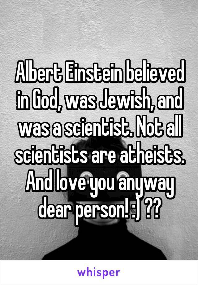 Albert Einstein believed in God, was Jewish, and was a