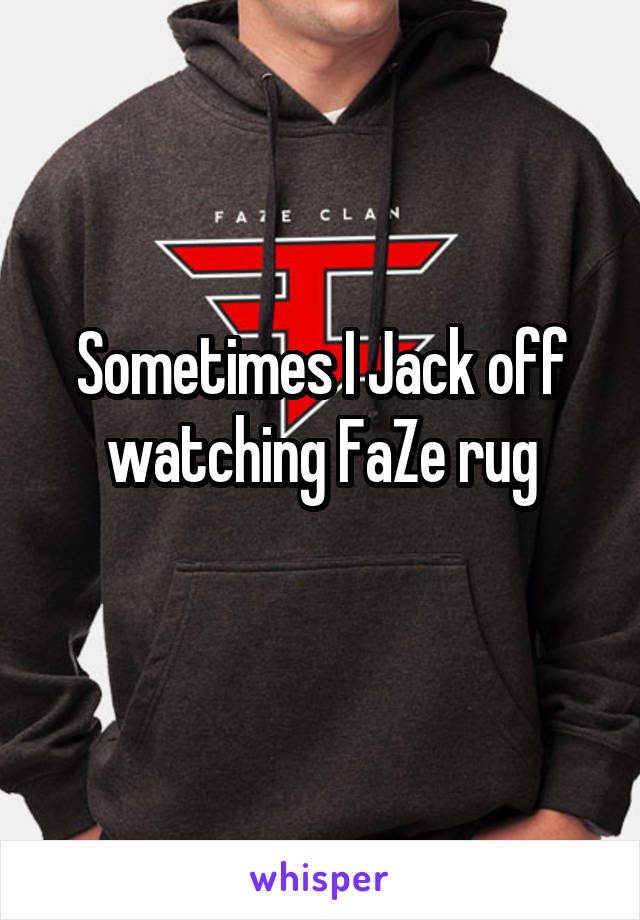 Sometimes I Watching Faze Rug