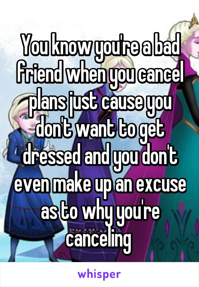 Good excuses for cancelling plans