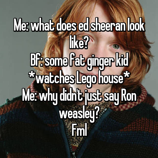 Ed Sheeran Lego House Ron Weasley