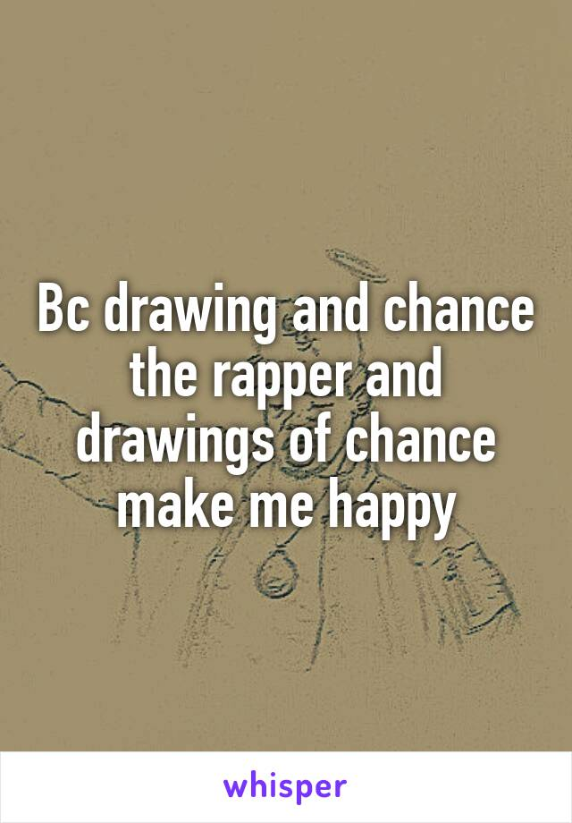 Bc drawing and chance the rapper and drawings of chance make me happy
