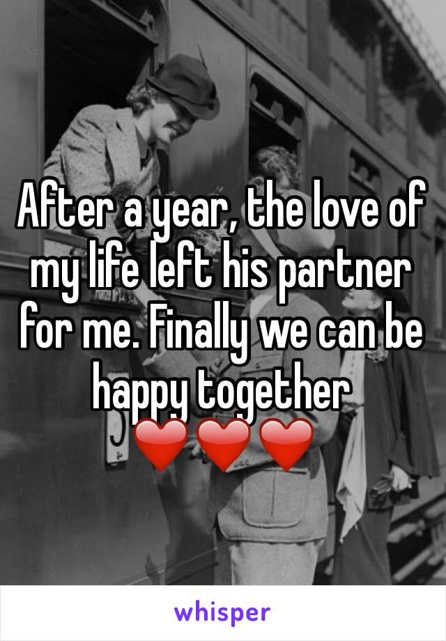 After a year, the love of my life left his partner for me. Finally we can be happy together ❤️❤️❤️