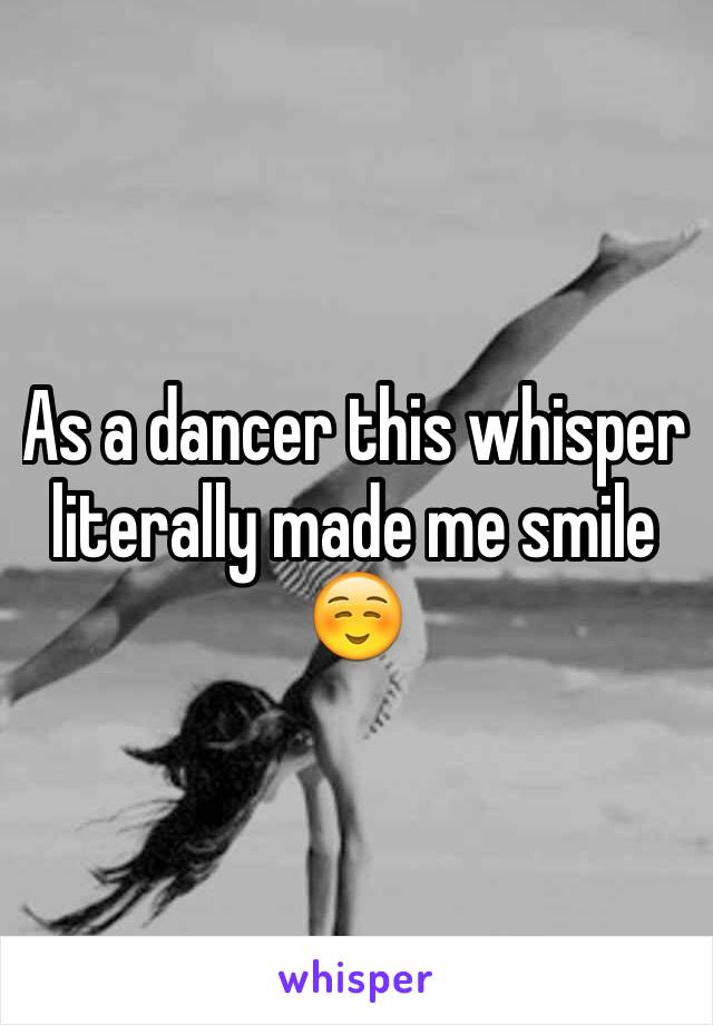 As a dancer this whisper literally made me smile ☺️