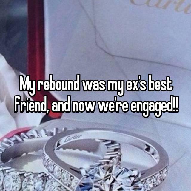 My rebound was my ex's best friend, and now we're engaged!!