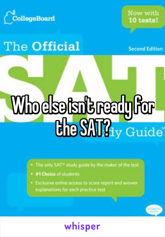 Who else isn't ready for the SAT?