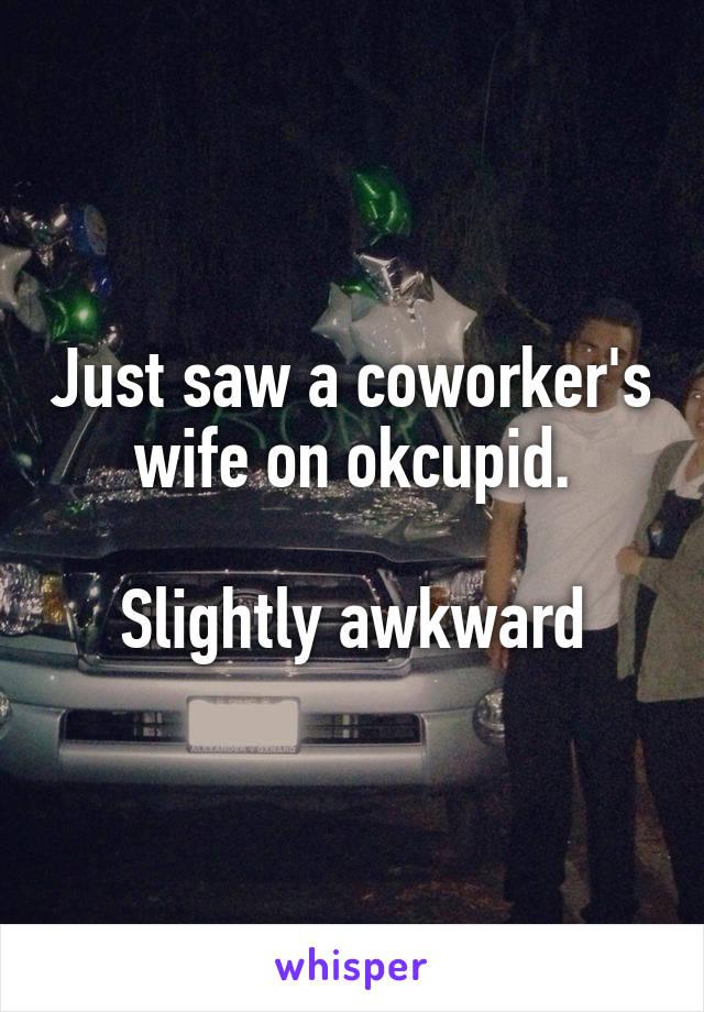 Just saw a coworker's wife on okcupid.  Slightly awkward