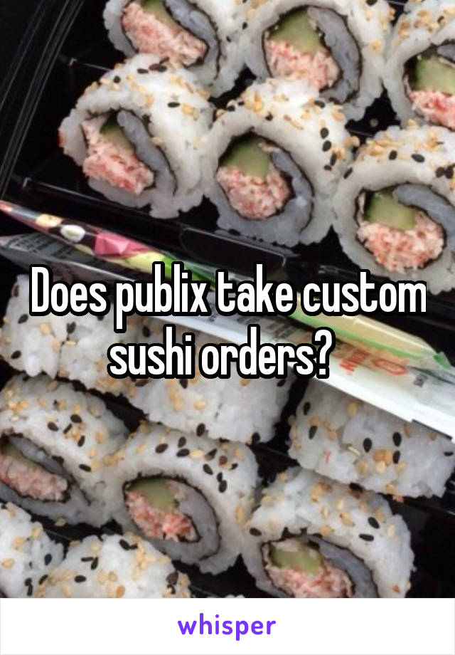 Does Publix Take Custom Sushi Orders