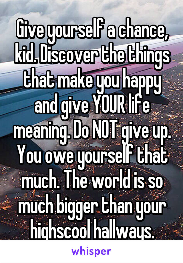 Give yourself a chance kid discover the things that make you happy give yourself a chance kid discover the things that make you happy and give solutioingenieria Images